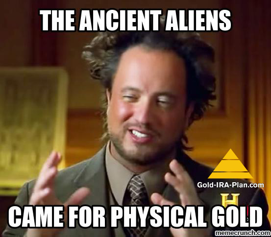 Ancient Aliens Wanted Physical Gold in IRA