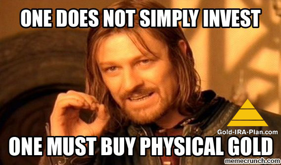 One Does Not Simply Invest Buy Physical Gold in IRA