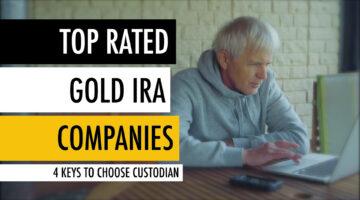 Top Rated Gold IRA Companies 🏆 4 Keys to Choose Custodian 🔑